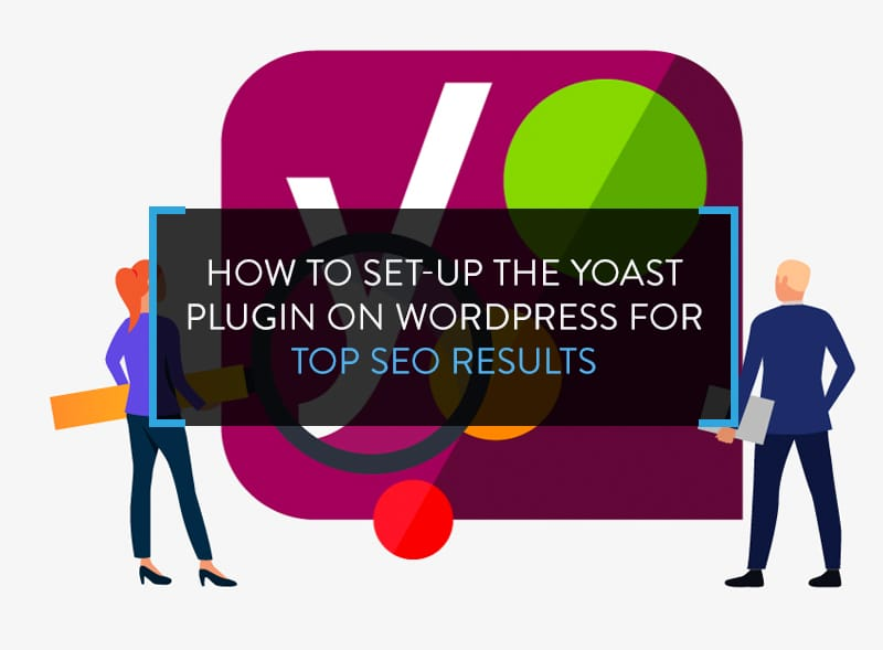 How To Set-Up the Yoast Plugin on WordPress for Top SEO Results