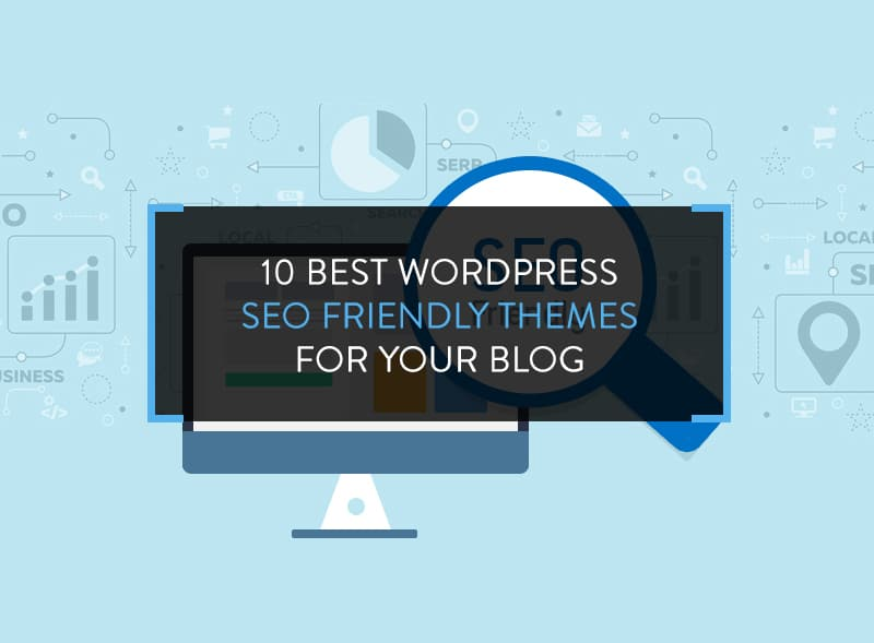 10 Best WordPress SEO Friendly Themes for Your Blog