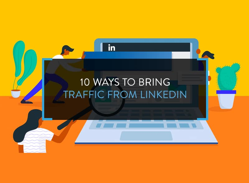 10 Ways to Bring Traffic from LinkedIn