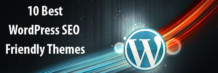 10 WordPress SEO Friendly Themes for Your Blog