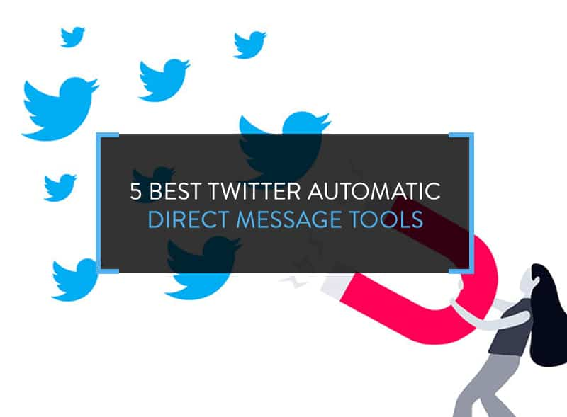 5 Best Twitter Automatic Direct Message Tools