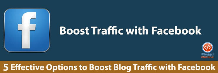5 Effective Options to Boost Blog Traffic with Facebook