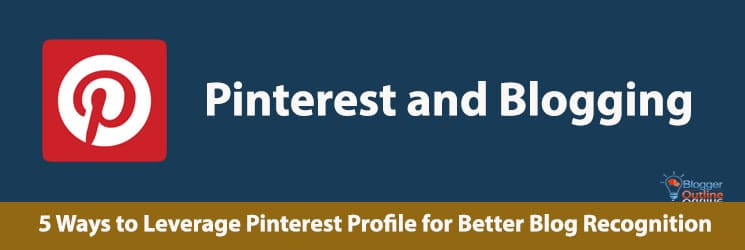 5 Ways to Leverage Pinterest Profile for Better Blog Recognition