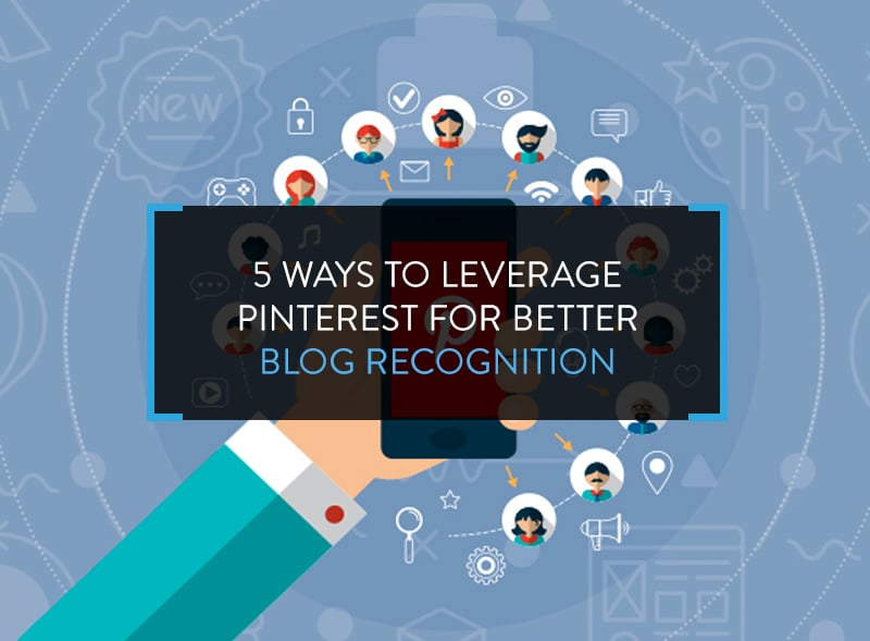 5 Ways to Leverage Pinterest for Better Blog Recognition