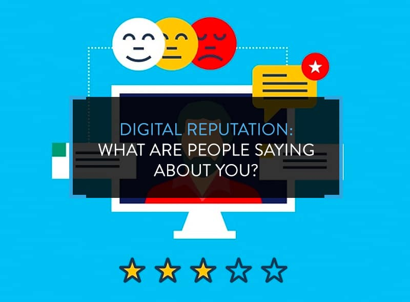 Digital Reputation- What Are People Saying About You?
