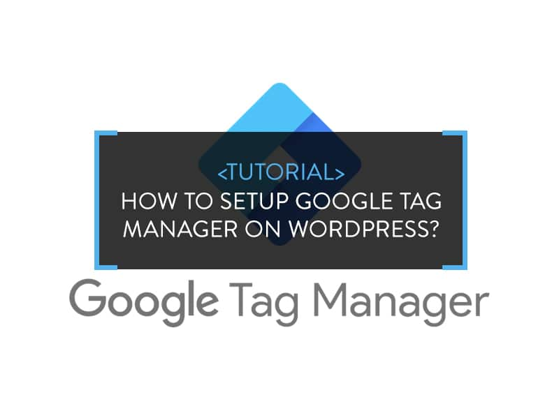 How to Setup Google Tag Manager on WordPress?