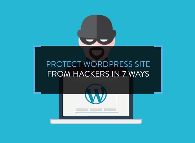 Protect WordPress Site from Hackers in 7 Ways