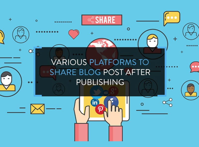 Various Platforms To Share Blog Post After Publishing
