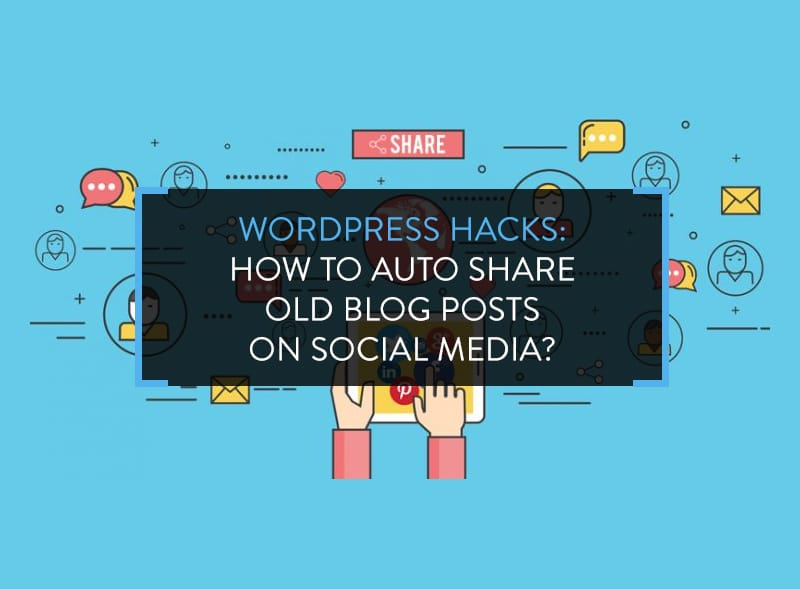 WordPress Hacks- How to Auto Share Old Blog Posts on Social Media?